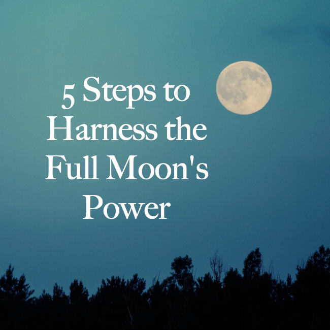 5 Steps to Harnessing the Full Moon's Power