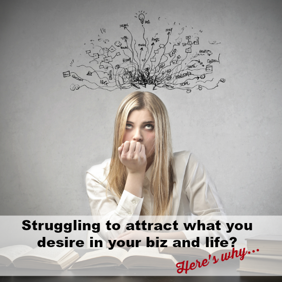 Struggling to attract what you desire in your biz and life? Here's why…